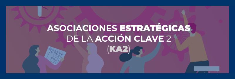 Asociaciones Estratégicas de la Acción Clave 2 (KA2)